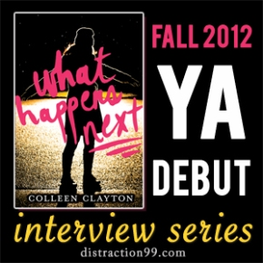 2012 YA Debut Interview + Giveaway: WHAT HAPPENS NEXT by Colleen Clayton