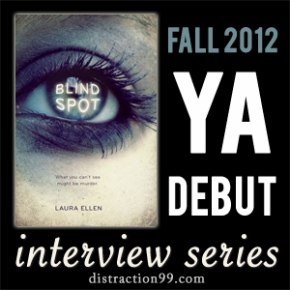 2012 YA Debut Interview + Giveaway: BLIND SPOT by Laura Ellen