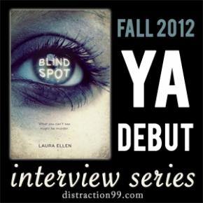 2012 YA Debut Interview + Giveaway: BLIND SPOT by LauraEllen